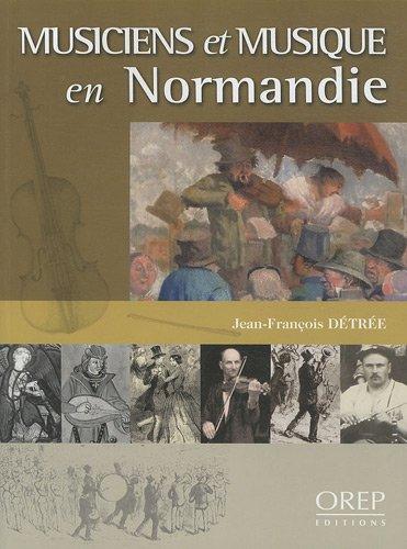 Musiciens et musique en Normandie par Jean-François Détrée