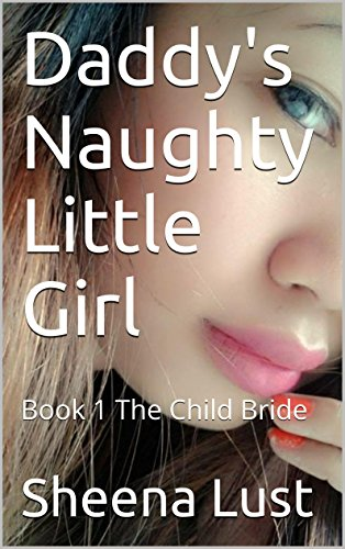 Daddy's Naughty Little Girl: Book 1 The Child Bride (English Edition)
