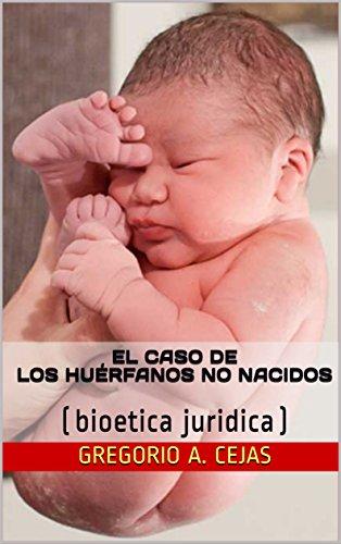 EL CASO DE LOS HUÉRFANOS NO NACIDOS: (bioetica juridica)