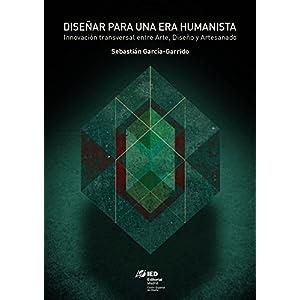 Diseñar para una era humanista: Innovación transversal entre Arte, Diseño y Artesanado (Proyecta nº 7)