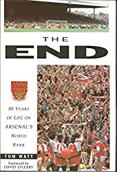 The End, The: 80 Years of Life on Arsenal's North Bank by Tom Watt (1993-10-20)