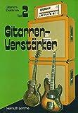 Gitarren- Elektronik II. Gitarren - Verstärker.