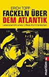 Fackeln über dem Atlantik: Lebensbericht eines U-Boot-Kommandanten