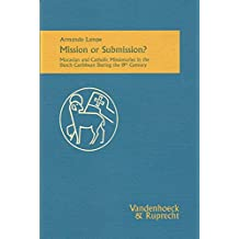 Mission or Submission?: Moravian and Catholic Missionaries in the Dutch Caribbean During the 19th Century (Studien Zur Aussereuropaischen World (Asia, Africa, Latin America))