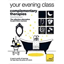 Complementary Therapies (Teach Yourself Your Evening Class) by Denise Whichello Brown (2008-07-25)