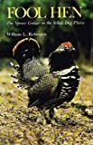 Fool Hen: The Spruce Grouse on the Yellow Dog Plains by William Laughlin Robinson (1980-06-03)