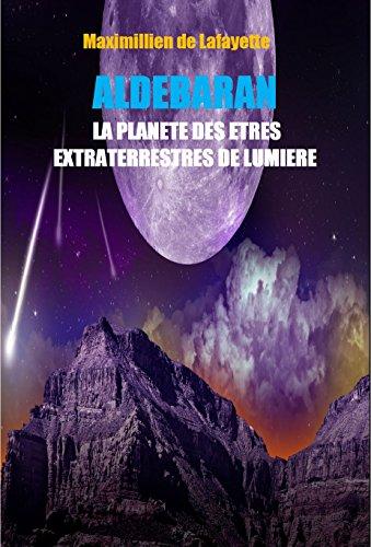 ALDEBARAN. LA PLANETE DES ETRES EXTRATERRESTRES DE LUMIERE. par Maximillien de Lafayette