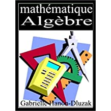 MATHEMATIQUE: L'ALGÈBRE (French Edition)