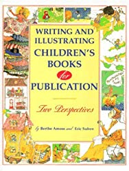 Writing and Illustrating Children's Books for Publication: Two Perspectives by Berthe Amoss (1995-09-15)
