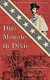 Drei Monate in Dixie: Reisetagebuch eines britischen Offiziers, April - Juli 1863 (Zeitzeugen des Sezessionskrieges 4, B