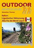 Italien: Ligurischer Höhenweg Alta Via dei Monti Liguri: Der Weg ist das Ziel (OutdoorHandbuch) - Sebastian Thomas