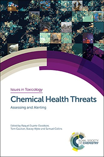 Chemical Health Threats: Assessing and Alerting (Issues in Toxicology, Band 38)
