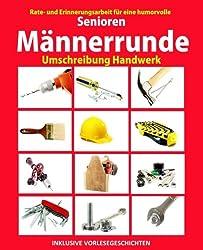Senioren Männerrunde: Umschreibung Handwerk (Seniorenbeschäftigung Rätsel Erinnerungsarbeit Vorlesegeschichten Band, Band 2)