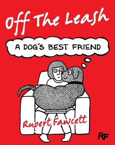 Off The Leash: A Dog's Best Friend por Rupert Fawcett