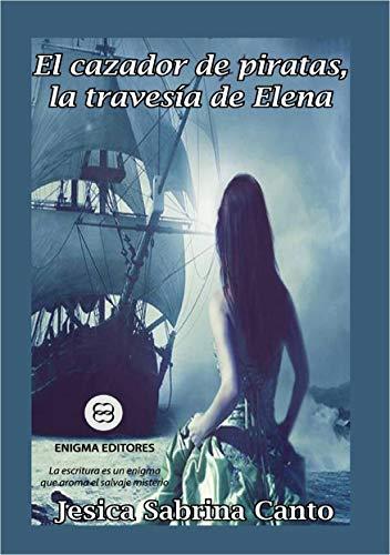 El cazador de piratas, la travesía de Elena (Spanish Edition) di [Canto, Jesica Sabrina]