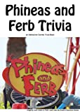 Phineas and Ferb Trivia (English Edition)