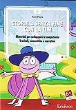 Storie. senza fine con la LIM. Materiali per sviluppare le competenze lessicali, semantiche e narrative. CD-ROM