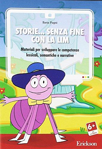 Storie... senza fine con la LIM. Materiali per sviluppare le competenze lessicali, semantiche e narrative. CD-ROM