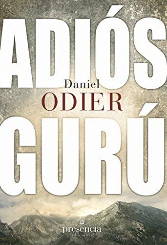 Adiós gurú: Restablecer la auténtica relación maestro discípulo por Daniel Odier