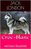 Croc-Blanc - Version illustrée - Format Kindle - 2,17 €