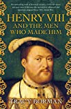 Henry VIII and the men who made him: The secret history behind the Tudor throne (English Edition)