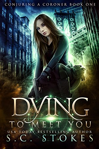 Dying to Meet You (Conjuring a Coroner Book 1) by Samuel Stokes, S.C. Stokes