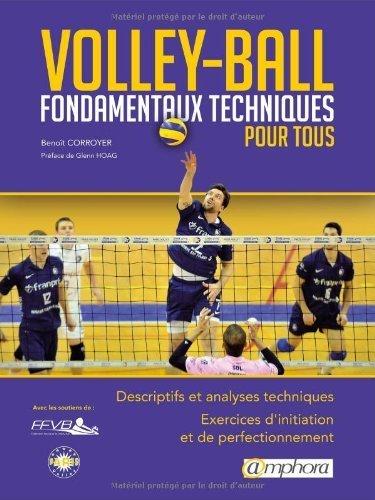 Volley-Ball : Fondamentaux techniques pour tous de Nicolas Le Goff (Postface), Benot Corroyer (11 novembre 2013) Broch