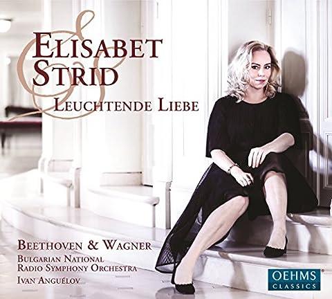 Ludwig van Beethoven; Richard Wagner: Leuchtende Liebe [Elisabet Strid; Bulgarian National Radio Symphony Orchestra; Ivan Anguelov] [Oehms Classics: