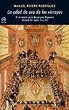 La edad de oro de los virreyes. El virreinato en la Monarquía Hispánica durante los siglos XVI y XVII (Universitaria)