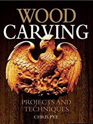 Woodcarving: Projects and Techniques: Written by Chris Pye, 2007 Edition, Publisher: GMC [Paperback]