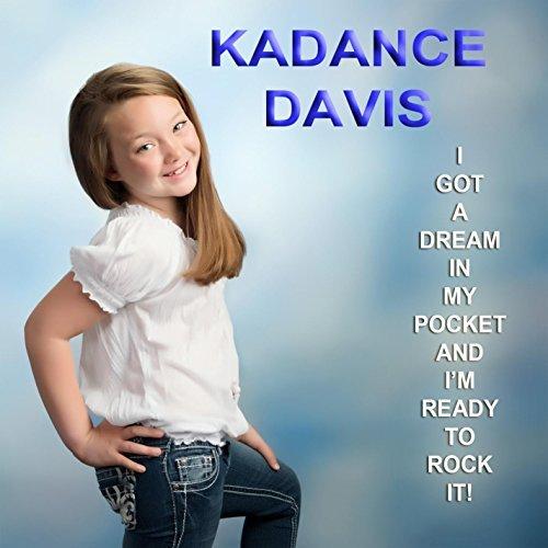 I Got a Dream in My Pocket & I'm Ready to Rock It by Kadance Davis -