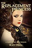 The Replacement Princess (The Clockwork War) by Katy Haye