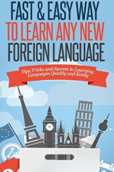 Fast and Easy Way to Learn Any Foreign Language – Tips,Tricks and Secrets to Learning Any Foreign Language, Quickly and Easily (English Edition) von [Gertz, Jenny]