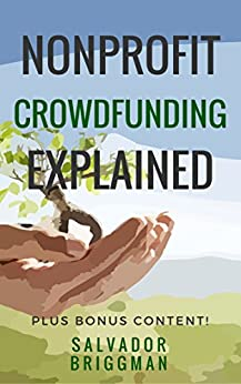NonProfit Crowdfunding Explained: Online Fundraising Hacks to Raise More for Your NonProfit by [Briggman, Salvador]