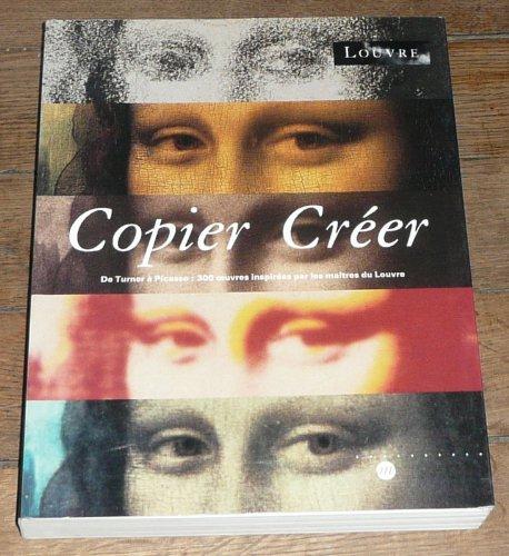 Copier créer : De Turner à Picasso, 300 oeuvres inspirées par les maîtres du Louvre, [exposition], Musée du Louvre, Paris, 26 avril-26 juillet 199