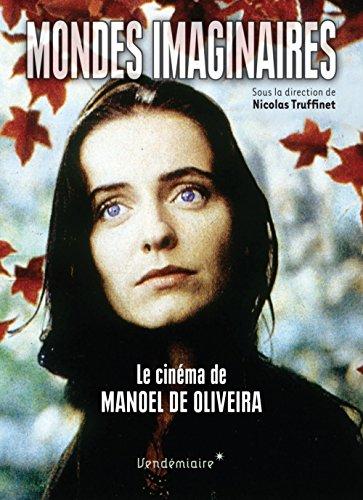 Mondes imaginaires : Le cinéma de Manoel de Oliveira