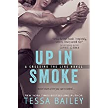 Up in Smoke (Crossing the Line) by Tessa Bailey (2015-06-23)