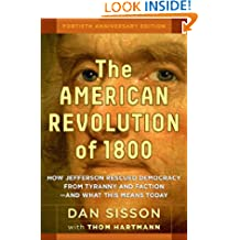 The American Revolution of 1800: How Jefferson Rescued Democracy from Tyranny and Faction—and What This Means Today