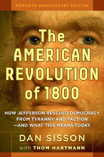 The American Revolution of 1800: How Jefferson Rescued Democracy from Tyranny and Faction—and What This Means Today por Dan Sisson