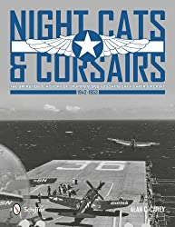 Night Cats & Corsairs: The Operational History of Grumman & Vought Night Fighter Aircraft 1942-1953