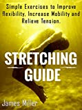 #8: STRETCHING GUIDE: Simple Exercises to Improve Flexibility, Increase Mobility and Relieve Tension