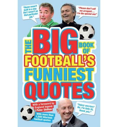 [(The Big Book of Football's Funniest Quotes)] [ By (author) Adrian Clarke, By (author) Stuart Reeves, By (author) Iain Spragg ] [August, 2011]