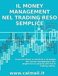 IL MONEY MANAGEMENT NEL TRADING RESO SEMPLICE - Come sfruttare le tecniche e strategie del money management per migliorare la propria attività di trading online.
