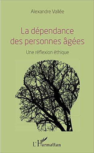 La dépendance des personnes âgées: Une réflexion éthique par Alexandre Vallée