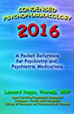 Condensed Psychopharmacology 2016: A Pocket Reference for Psychiatry and Psychotropic Medications