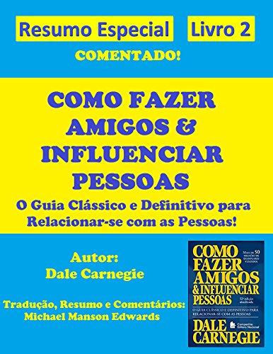 Como Fazer Amigos & Influenciar Pessoas - Resumo Especial Comentado: Livro 2 (Portuguese Edition)