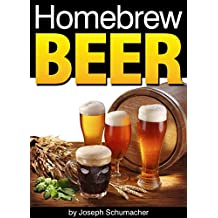 Homebrew Beer: Learn How to Brew Beer At Home ~ Includes a List of Homebrew Supplies and Homebrew Recipes (English Edition)