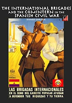 THE INTERNATIONAL BRIGADES and the Comintern in the Spanish Civil War by [Christie, Stuart]