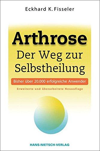 Arthrose: Der Weg zur Selbstheilung | Ursachen erkennen mit der ganzheitlichen Arthrose-Therapie: Selbsthilfe mit den richtigen Nahrungsmitteln, Getränken und Eiweißquellen | Übersäuerung vermeiden -