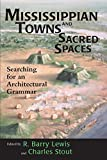 Picture Of Mississippian Towns and Sacred Spaces: Searching for an Architectural Grammar